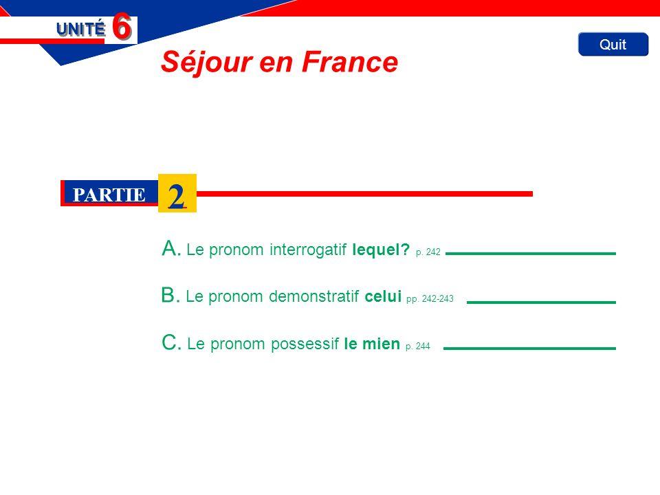 Quit Séjour en France A. Le pronom interrogatif lequel? p. 242 UNITÉ 6 6 B. Le pronom demonstratif celui pp. 242-243 C. Le pronom possessif le mien p.
