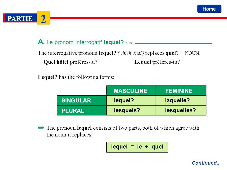 Home PARTIE 2 The interrogative pronoun lequel? (which one?) replaces quel? + NOUN. Quel hôtel préfères-tu?Lequel préfères-tu? A. Le pronom interrogat