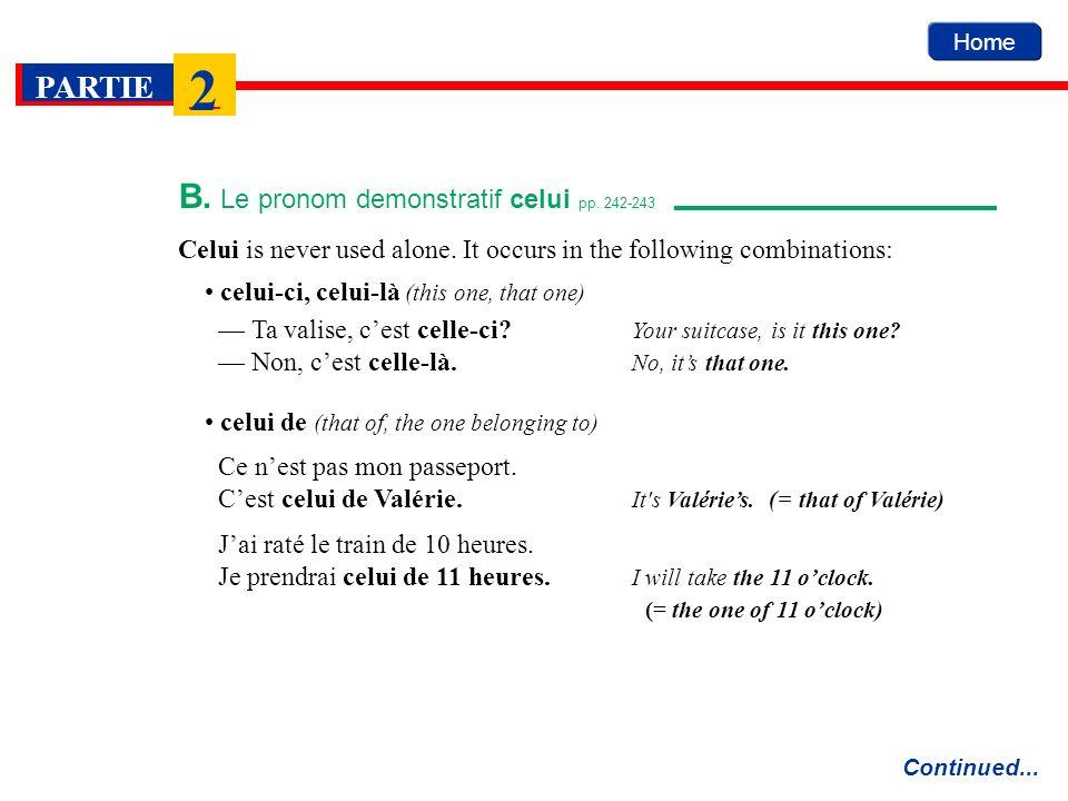 Home PARTIE 2 B. Le pronom demonstratif celui pp. 242-243 Continued... Celui is never used alone. It occurs in the following combinations: celui-ci, c