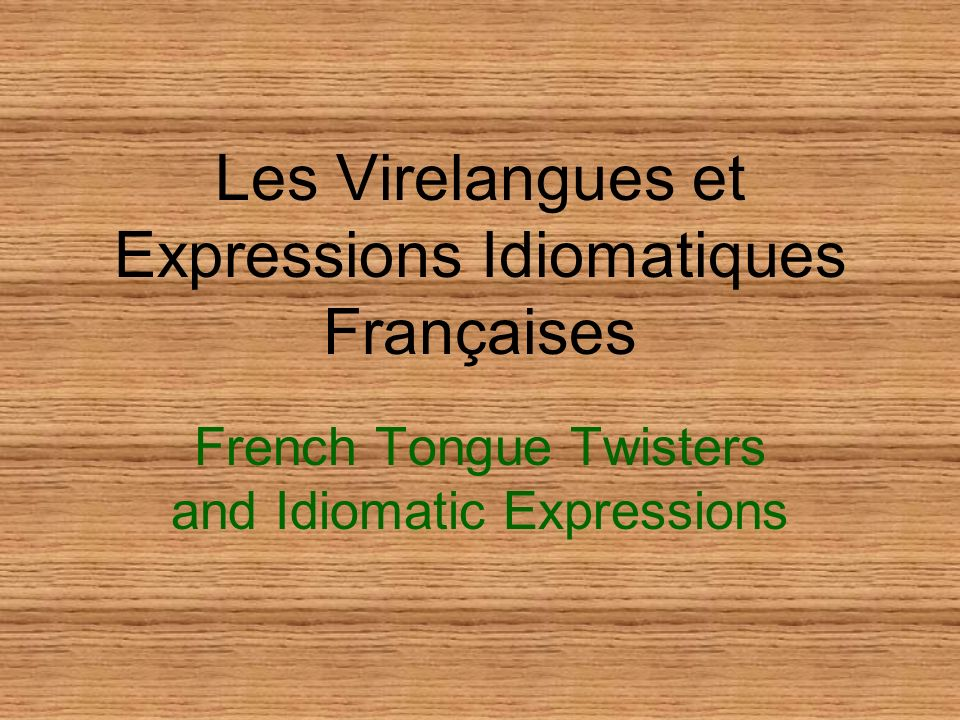 Les Virelangues et Expressions Idiomatiques Françaises French Tongue Twisters and Idiomatic Expressions