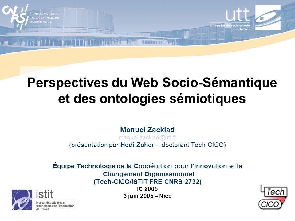 Perspectives du Web Socio-Sémantique et des ontologies sémiotiques Manuel Zacklad manuel.zacklad@utt.fr (présentation par Hedi Zaher – doctorant Tech-