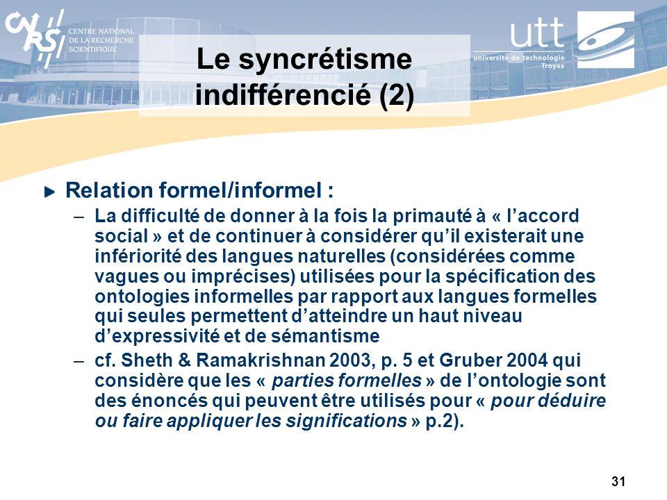 31 Le syncrétisme indifférencié (2) Relation formel/informel : –La difficulté de donner à la fois la primauté à « laccord social » et de continuer à c