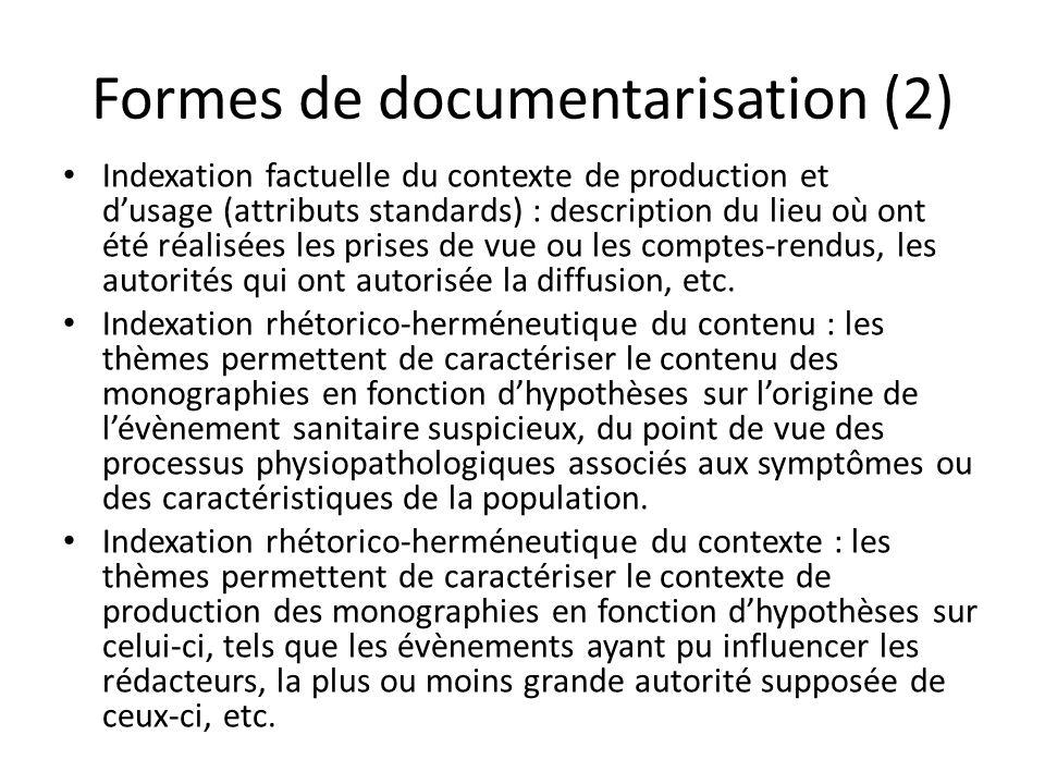 Formes de documentarisation (2) Indexation factuelle du contexte de production et dusage (attributs standards) : description du lieu où ont été réalisées les prises de vue ou les comptes-rendus, les autorités qui ont autorisée la diffusion, etc.