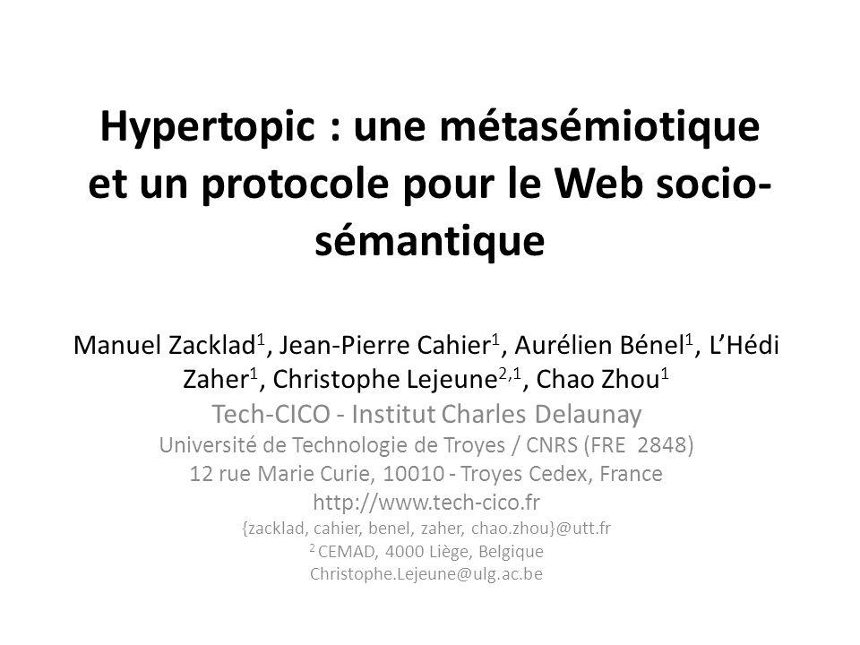 Hypertopic : une métasémiotique et un protocole pour le Web socio- sémantique Manuel Zacklad 1, Jean-Pierre Cahier 1, Aurélien Bénel 1, LHédi Zaher 1,