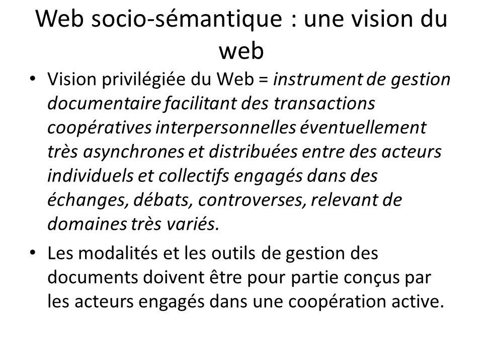 Web socio-sémantique : une vision du web Vision privilégiée du Web = instrument de gestion documentaire facilitant des transactions coopératives inter