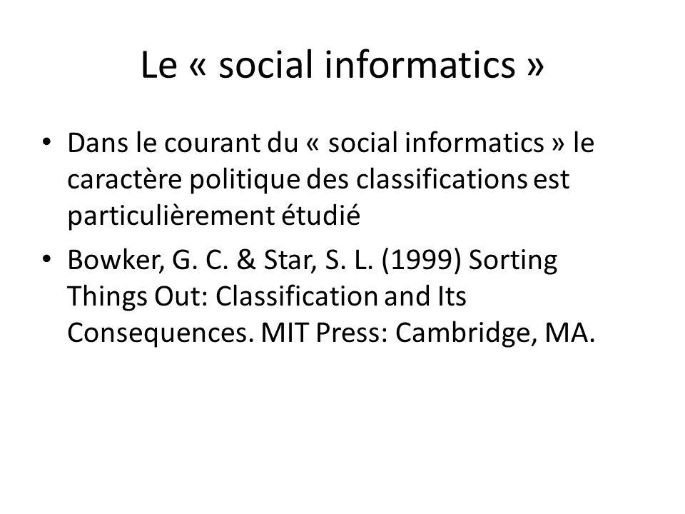 Le « social informatics » Dans le courant du « social informatics » le caractère politique des classifications est particulièrement étudié Bowker, G.