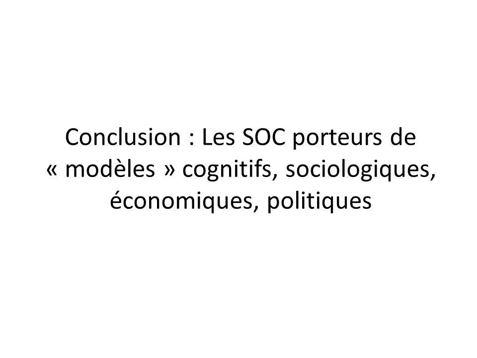 Conclusion : Les SOC porteurs de « modèles » cognitifs, sociologiques, économiques, politiques