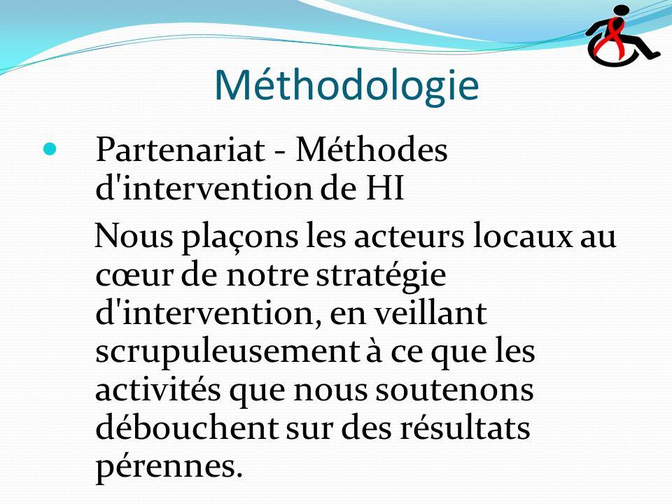 Méthodologie Partenariat - Méthodes d intervention de HI Nous plaçons les acteurs locaux au cœur de notre stratégie d intervention, en veillant scrupuleusement à ce que les activités que nous soutenons débouchent sur des résultats pérennes.