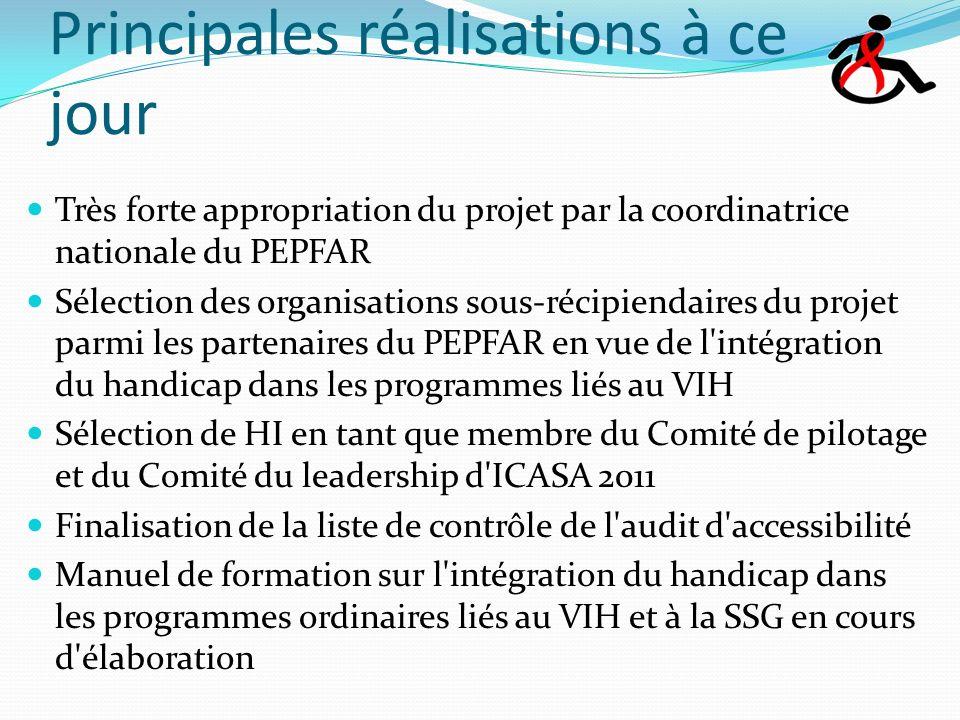 Principales réalisations à ce jour Très forte appropriation du projet par la coordinatrice nationale du PEPFAR Sélection des organisations sous-récipiendaires du projet parmi les partenaires du PEPFAR en vue de l intégration du handicap dans les programmes liés au VIH Sélection de HI en tant que membre du Comité de pilotage et du Comité du leadership d ICASA 2011 Finalisation de la liste de contrôle de l audit d accessibilité Manuel de formation sur l intégration du handicap dans les programmes ordinaires liés au VIH et à la SSG en cours d élaboration