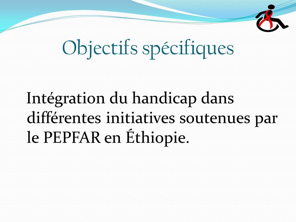 Objectifs spécifiques Intégration du handicap dans différentes initiatives soutenues par le PEPFAR en Éthiopie.
