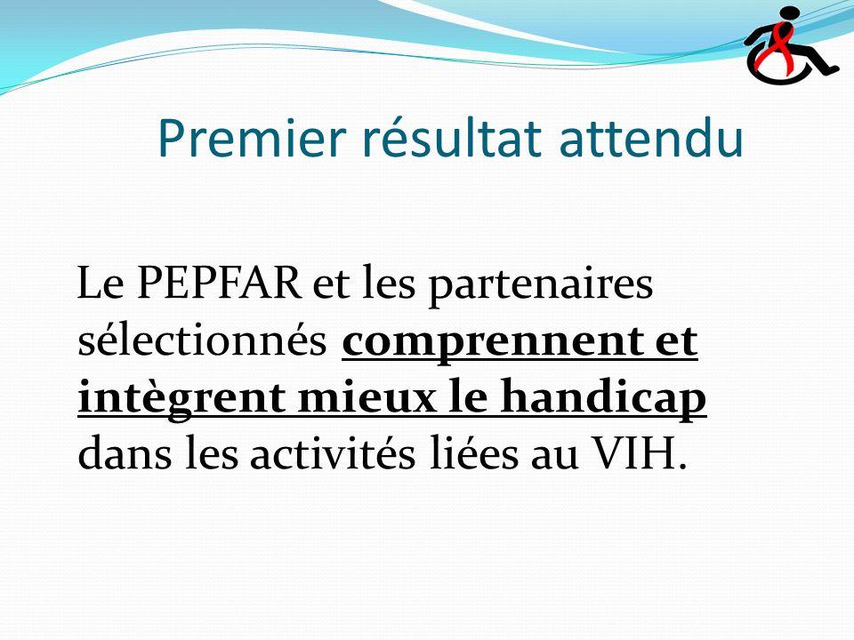 Premier résultat attendu Le PEPFAR et les partenaires sélectionnés comprennent et intègrent mieux le handicap dans les activités liées au VIH.