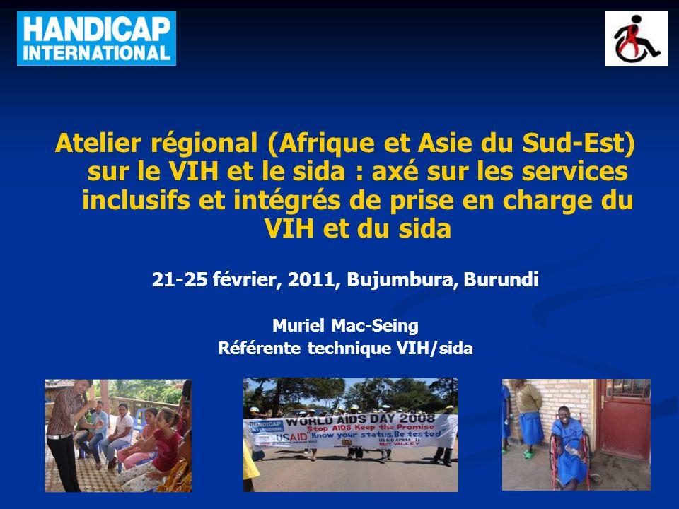 Atelier régional (Afrique et Asie du Sud-Est) sur le VIH et le sida : axé sur les services inclusifs et intégrés de prise en charge du VIH et du sida 21-25 février, 2011, Bujumbura, Burundi Muriel Mac-Seing Référente technique VIH/sida