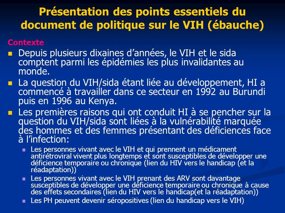 Présentation des points essentiels du document de politique sur le VIH (ébauche) Contexte Depuis plusieurs dixaines dannées, le VIH et le sida comptent parmi les épidémies les plus invalidantes au monde.