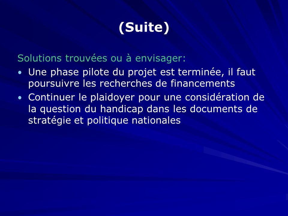 (Suite) Solutions trouvées ou à envisager: Une phase pilote du projet est terminée, il faut poursuivre les recherches de financements Continuer le pla