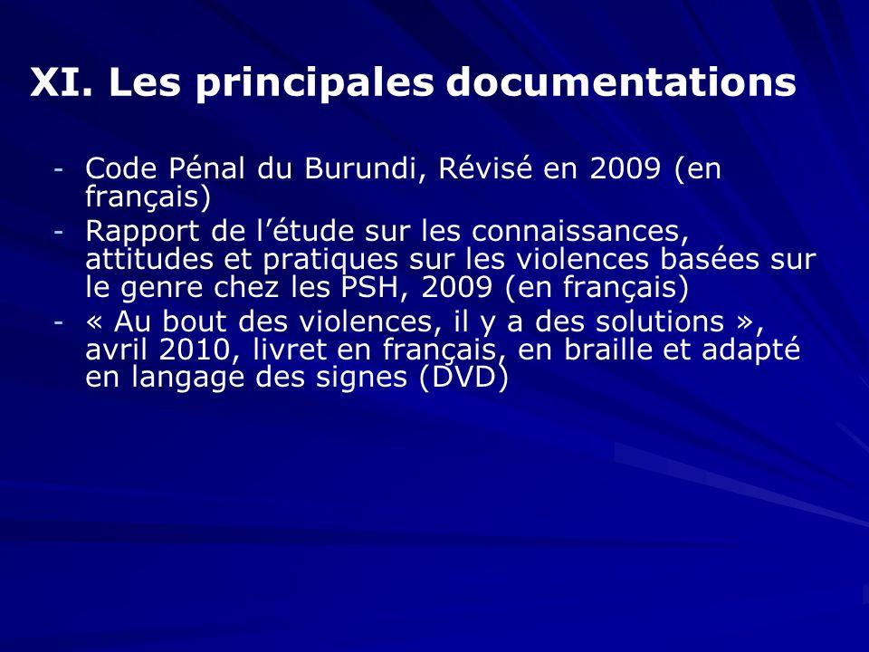 XI. Les principales documentations - - Code Pénal du Burundi, Révisé en 2009 (en français) - - Rapport de létude sur les connaissances, attitudes et p