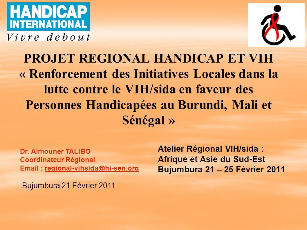 PROJET REGIONAL HANDICAP ET VIH « Renforcement des Initiatives Locales dans la lutte contre le VIH/sida en faveur des Personnes Handicapées au Burundi