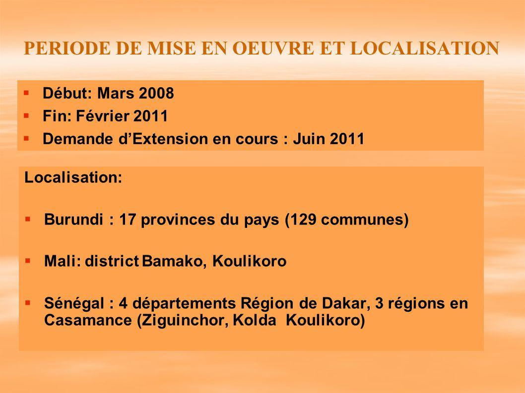 PERIODE DE MISE EN OEUVRE ET LOCALISATION Début: Mars 2008 Fin: Février 2011 Demande dExtension en cours : Juin 2011 Localisation: Burundi : 17 provin