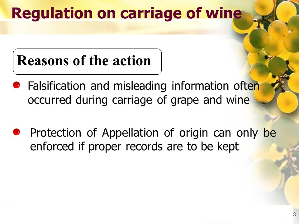 Cliquez et modifiez le titre Cliquez pour modifier les styles du texte du masque Deuxième niveau Troisième niveau Quatrième niveau Cinquième niveau 8 Regulation on carriage of wine Reasons of the action Falsification and misleading information often occurred during carriage of grape and wine Protection of Appellation of origin can only be enforced if proper records are to be kept