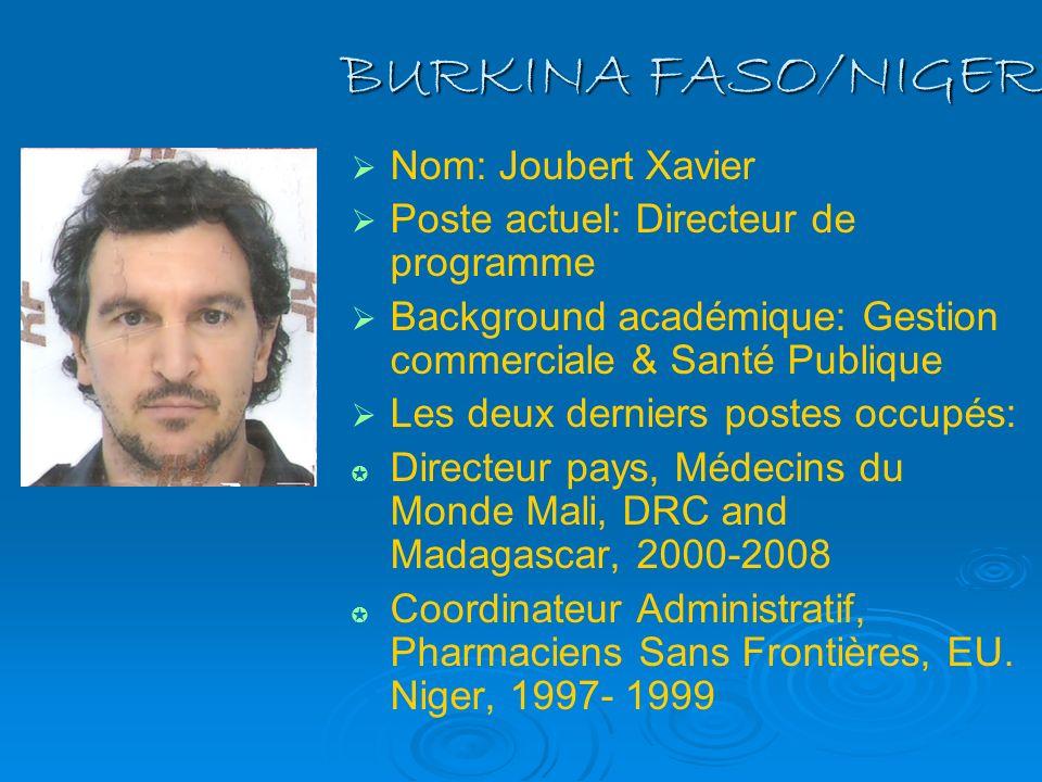 BURKINA FASO/NIGER Nom: Joubert Xavier Poste actuel: Directeur de programme Background académique: Gestion commerciale & Santé Publique Les deux derni