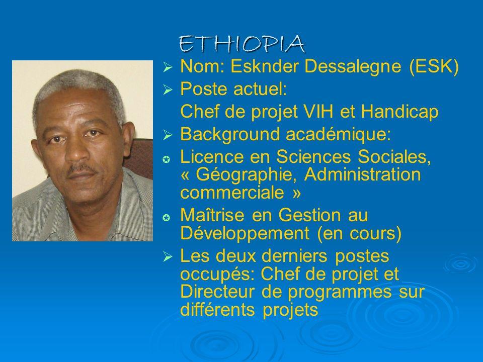 ETHIOPIA Nom: Esknder Dessalegne (ESK) Poste actuel: Chef de projet VIH et Handicap Background académique: Licence en Sciences Sociales, « Géographie,