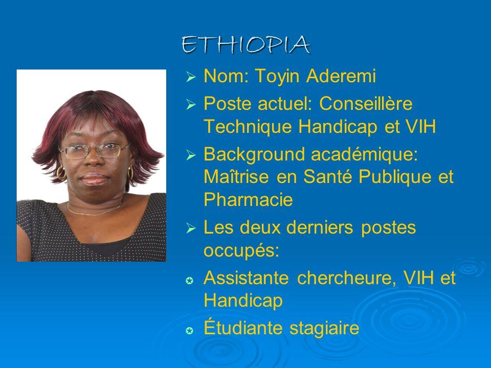 ETHIOPIA Nom: Toyin Aderemi Poste actuel: Conseillère Technique Handicap et VIH Background académique: Maîtrise en Santé Publique et Pharmacie Les deu