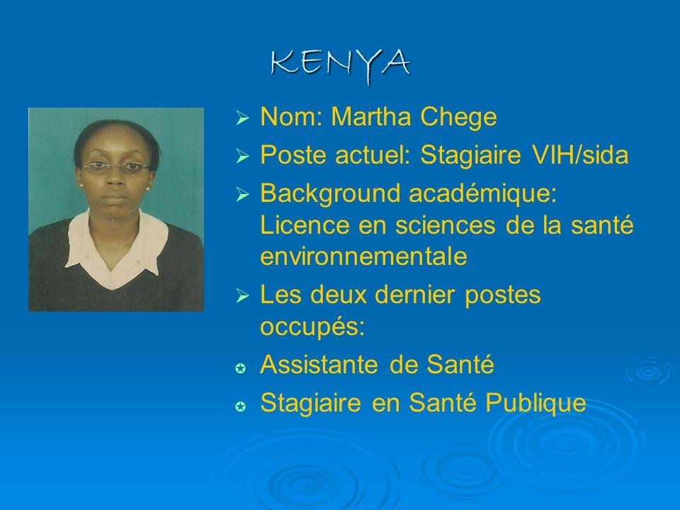 KENYA Nom: Martha Chege Poste actuel: Stagiaire VIH/sida Background académique: Licence en sciences de la santé environnementale Les deux dernier post