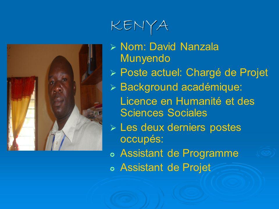 KENYA Nom: David Nanzala Munyendo Poste actuel: Chargé de Projet Background académique: Licence en Humanité et des Sciences Sociales Les deux derniers