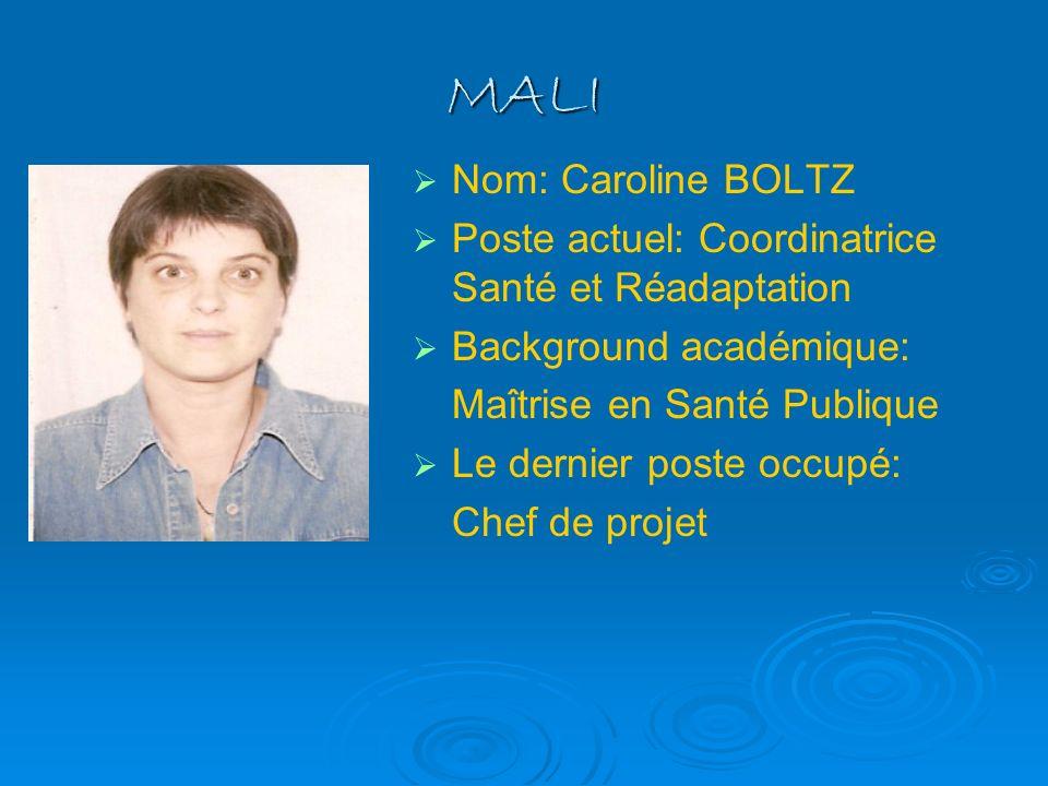 MALI Nom: Caroline BOLTZ Poste actuel: Coordinatrice Santé et Réadaptation Background académique: Maîtrise en Santé Publique Le dernier poste occupé: