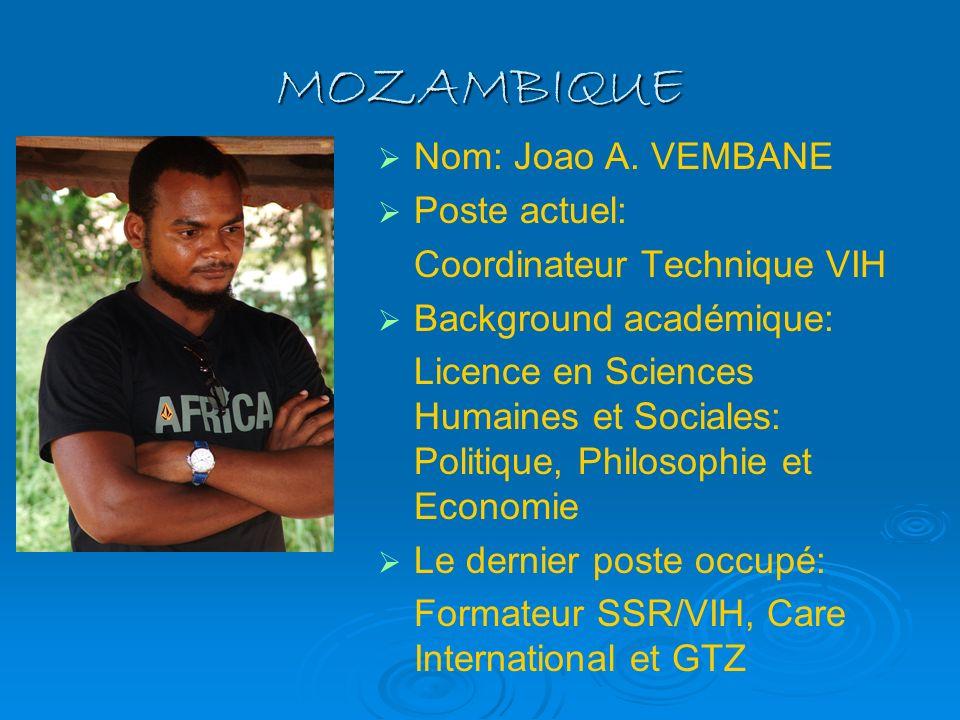 MOZAMBIQUE Nom: Joao A. VEMBANE Poste actuel: Coordinateur Technique VIH Background académique: Licence en Sciences Humaines et Sociales: Politique, P