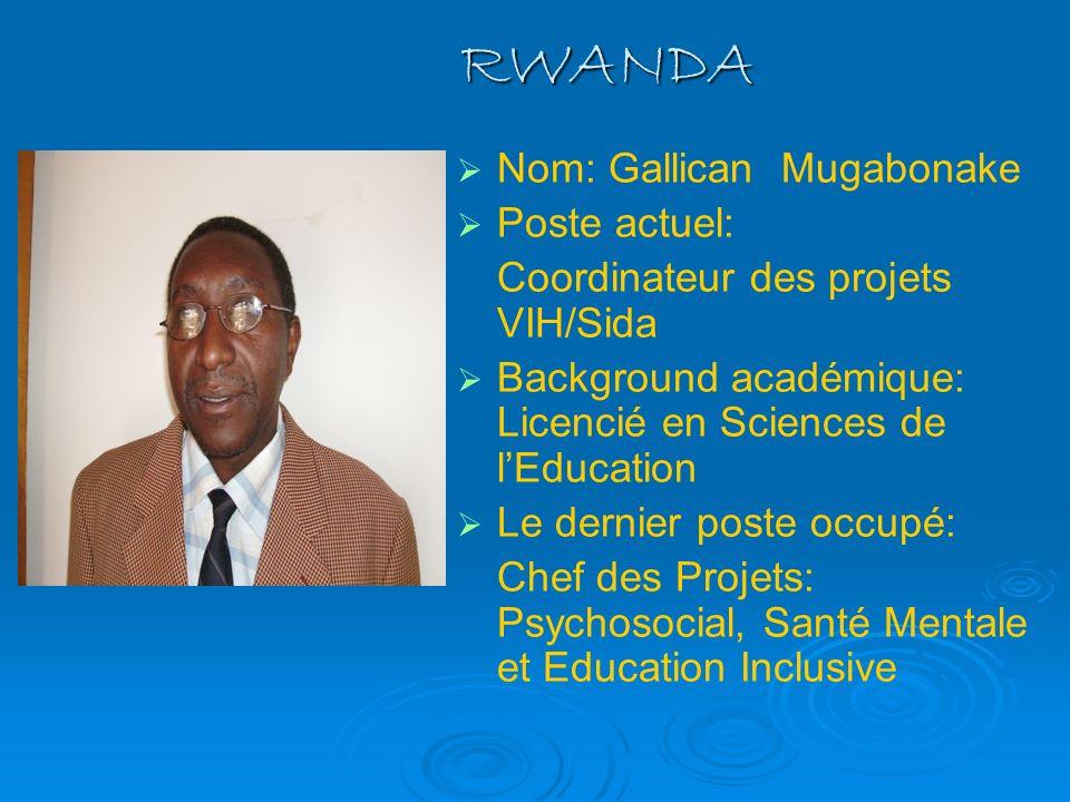 RWANDA Nom: Gallican Mugabonake Poste actuel: Coordinateur des projets VIH/Sida Background académique: Licencié en Sciences de lEducation Le dernier p