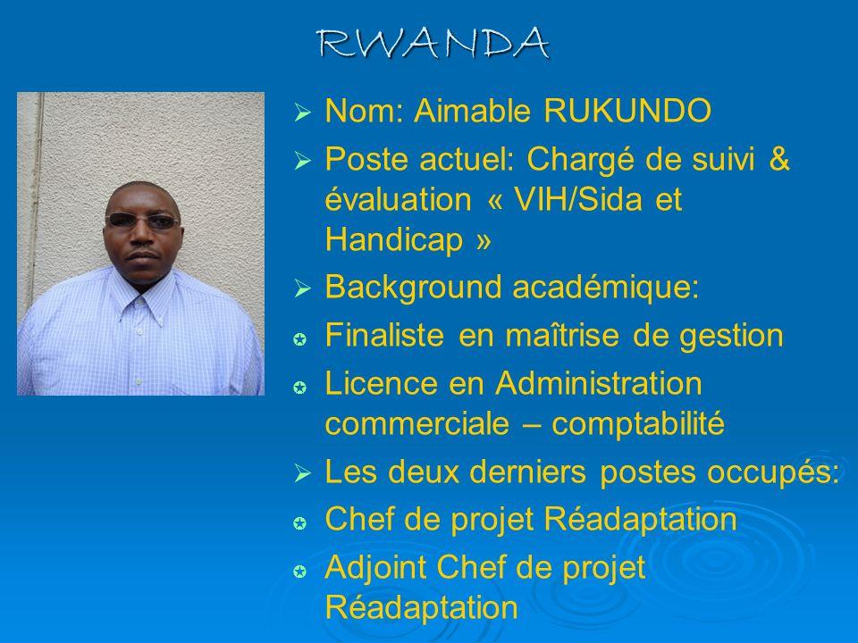 RWANDA Nom: Aimable RUKUNDO Poste actuel: Chargé de suivi & évaluation « VIH/Sida et Handicap » Background académique: Finaliste en maîtrise de gestio