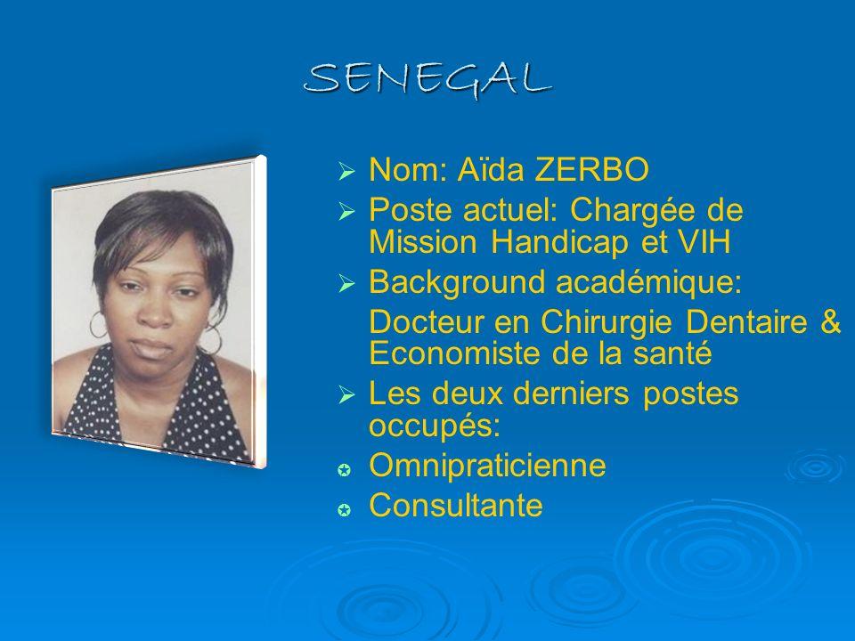 SENEGAL Nom: Aïda ZERBO Poste actuel: Chargée de Mission Handicap et VIH Background académique: Docteur en Chirurgie Dentaire & Economiste de la santé
