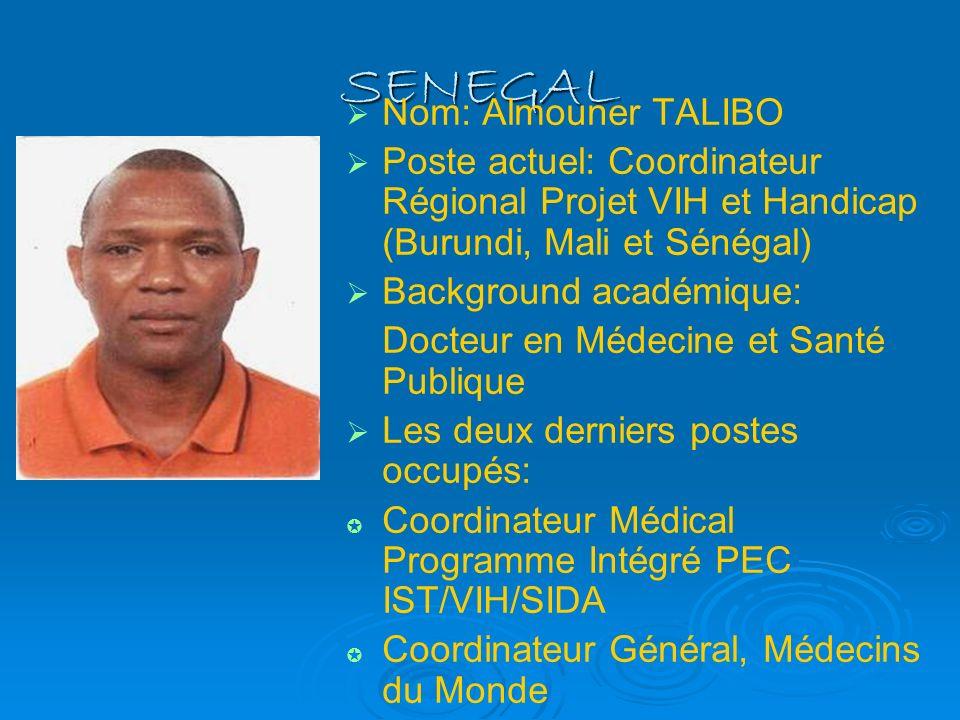 SENEGAL Nom: Almouner TALIBO Poste actuel: Coordinateur Régional Projet VIH et Handicap (Burundi, Mali et Sénégal) Background académique: Docteur en M