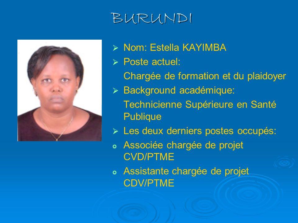BURUNDI Nom: Estella KAYIMBA Poste actuel: Chargée de formation et du plaidoyer Background académique: Technicienne Supérieure en Santé Publique Les d