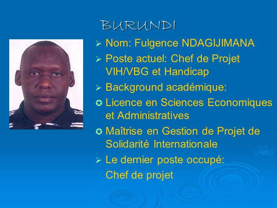 BURUNDI Nom: Fulgence NDAGIJIMANA Poste actuel: Chef de Projet VIH/VBG et Handicap Background académique: Licence en Sciences Economiques et Administr