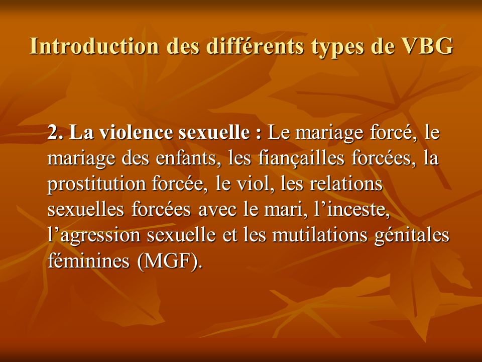 Introduction des différents types de VBG 2. La violence sexuelle : Le mariage forcé, le mariage des enfants, les fiançailles forcées, la prostitution