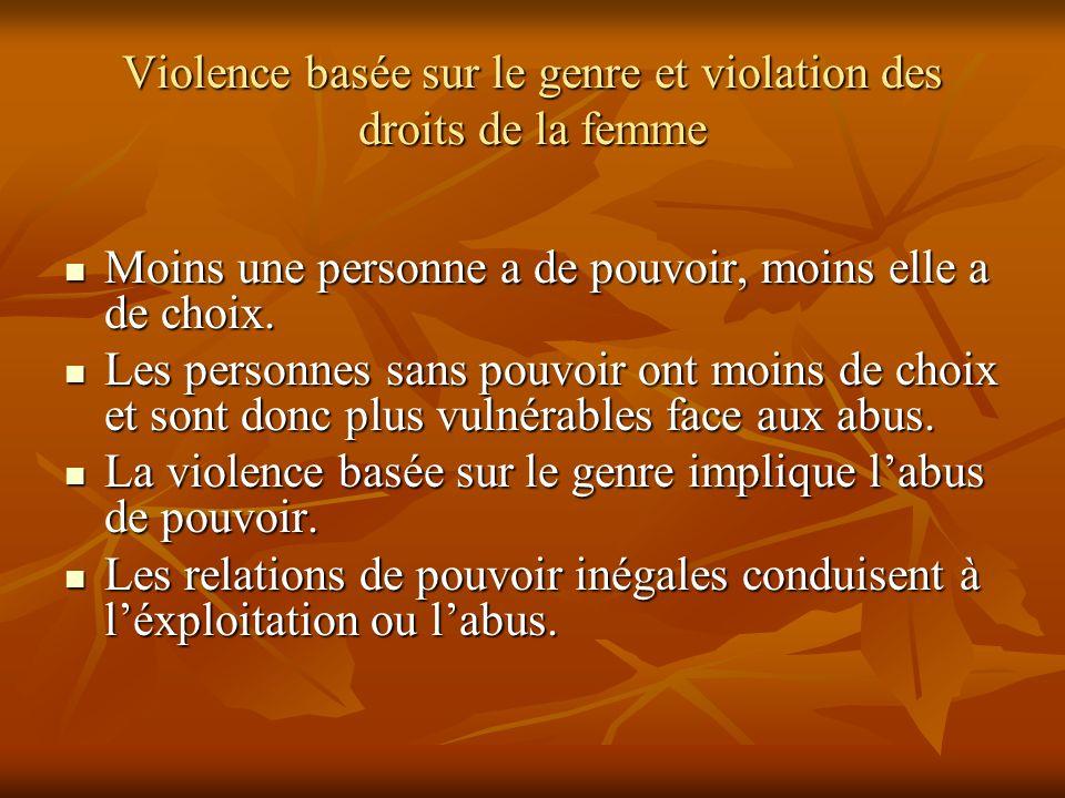 Violence basée sur le genre et violation des droits de la femme Moins une personne a de pouvoir, moins elle a de choix. Moins une personne a de pouvoi