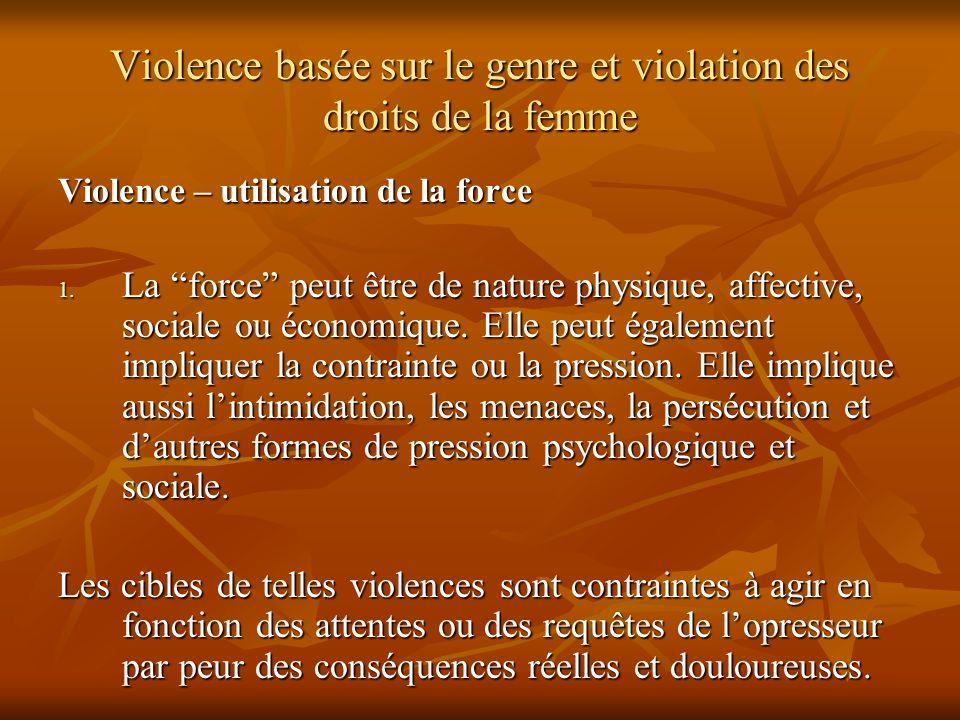 Violence basée sur le genre et violation des droits de la femme Violence – utilisation de la force 1. La force peut être de nature physique, affective