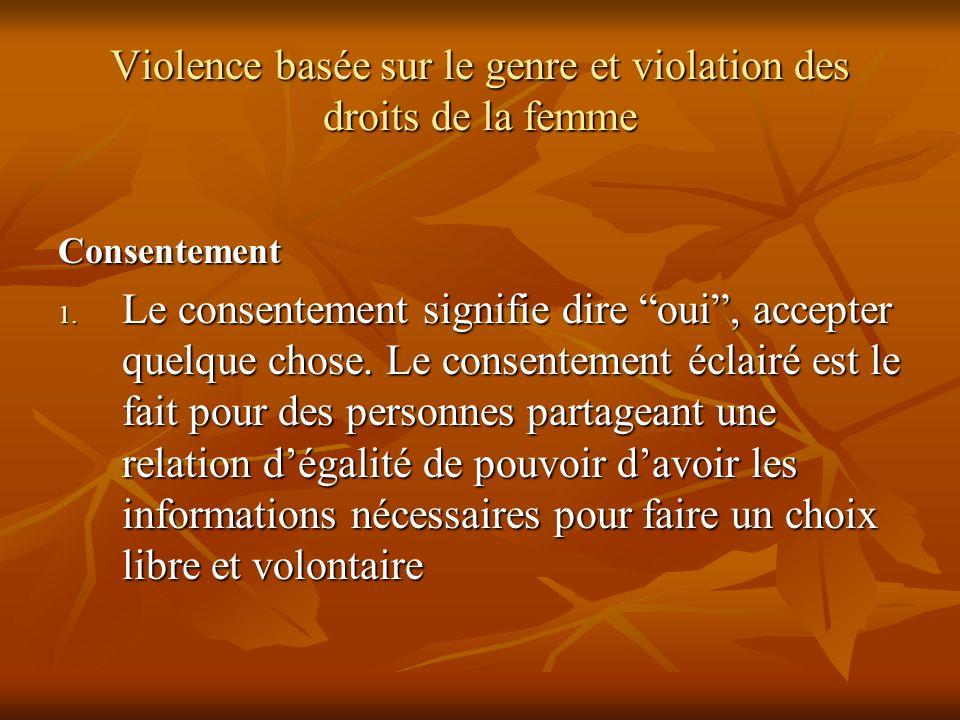 Violence basée sur le genre et violation des droits de la femme Consentement 1. Le consentement signifie dire oui, accepter quelque chose. Le consente
