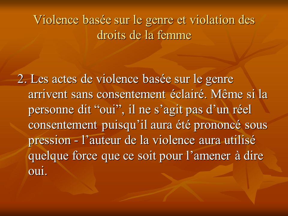 Violence basée sur le genre et violation des droits de la femme 2. Les actes de violence basée sur le genre arrivent sans consentement éclairé. Même s