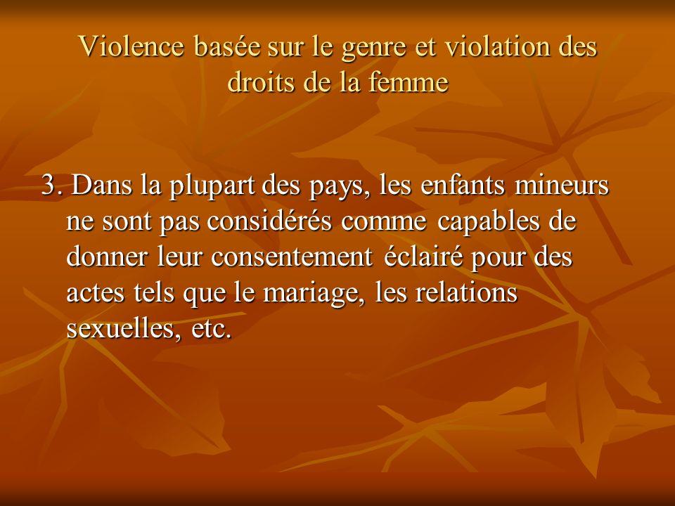 Violence basée sur le genre et violation des droits de la femme 3. Dans la plupart des pays, les enfants mineurs ne sont pas considérés comme capables