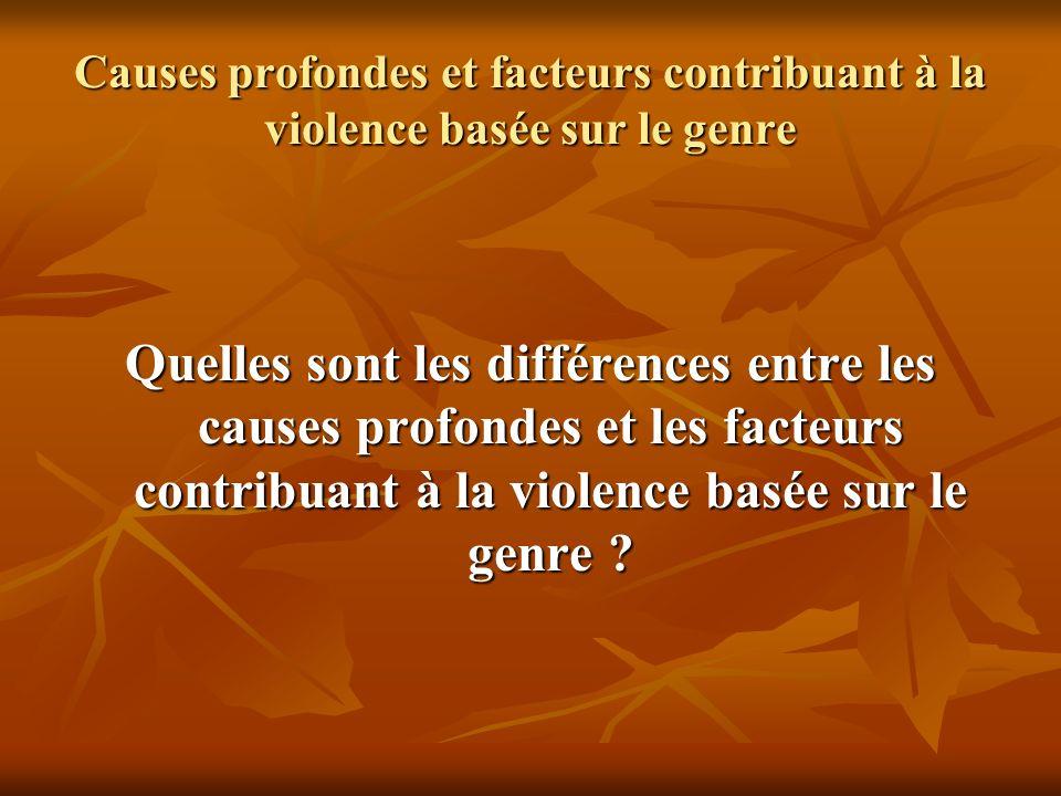 Causes profondes et facteurs contribuant à la violence basée sur le genre Quelles sont les différences entre les causes profondes et les facteurs cont