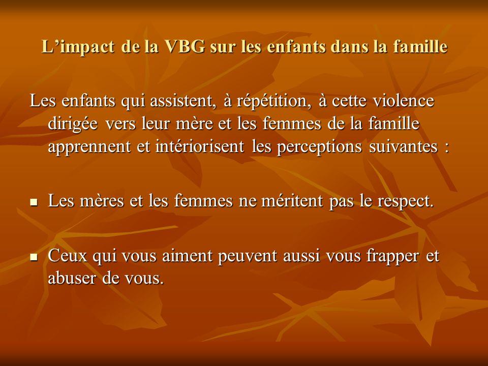 Limpact de la VBG sur les enfants dans la famille Les enfants qui assistent, à répétition, à cette violence dirigée vers leur mère et les femmes de la