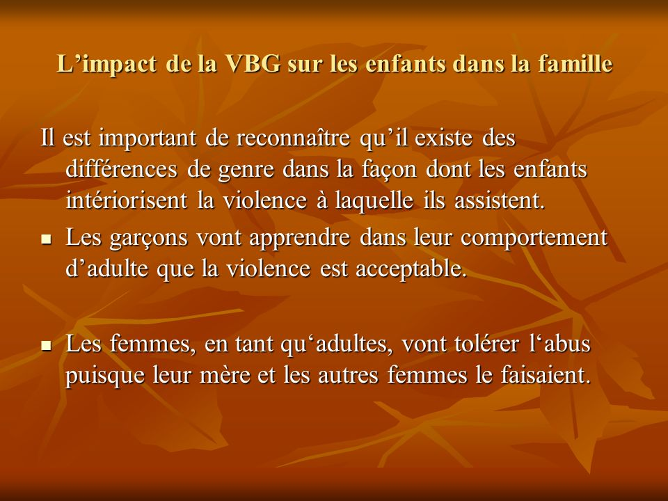 Limpact de la VBG sur les enfants dans la famille Il est important de reconnaître quil existe des différences de genre dans la façon dont les enfants