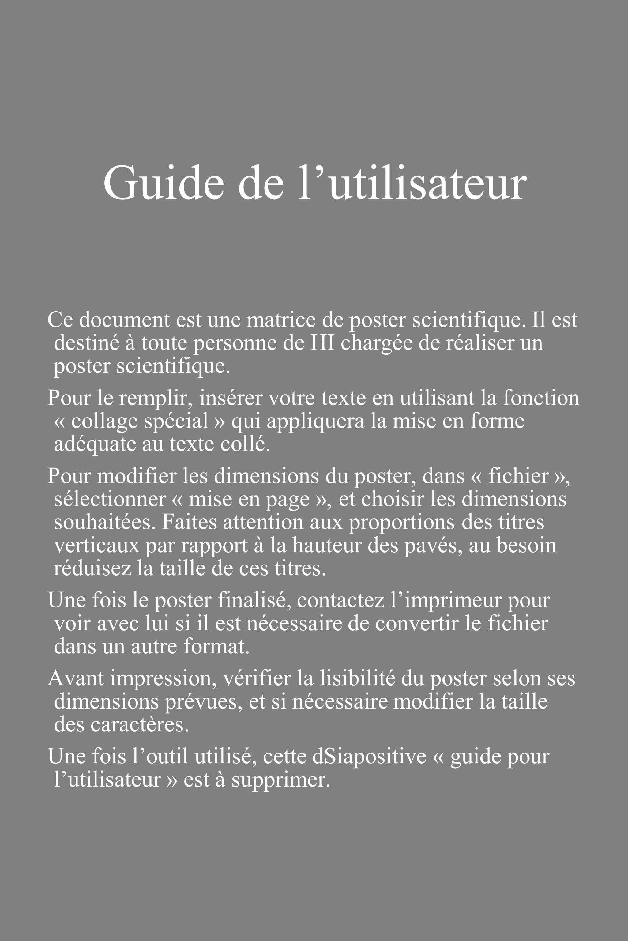 Guide de lutilisateur Ce document est une matrice de poster scientifique. Il est destiné à toute personne de HI chargée de réaliser un poster scientif