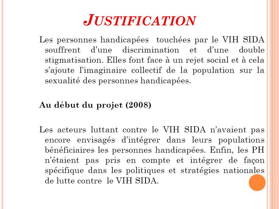 J USTIFICATION Les personnes handicapées touchées par le VIH SIDA souffrent dune discrimination et dune double stigmatisation. Elles font face à un re