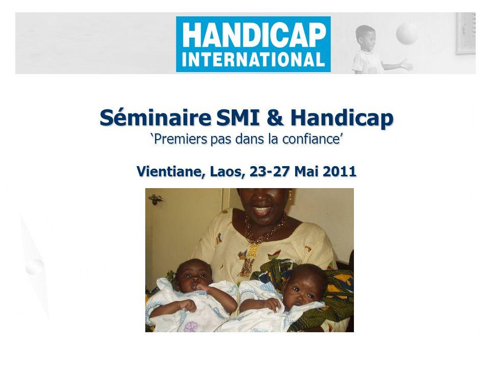 Séminaire SMI & Handicap Premiers pas dans la confiance Vientiane, Laos, 23-27 Mai 2011