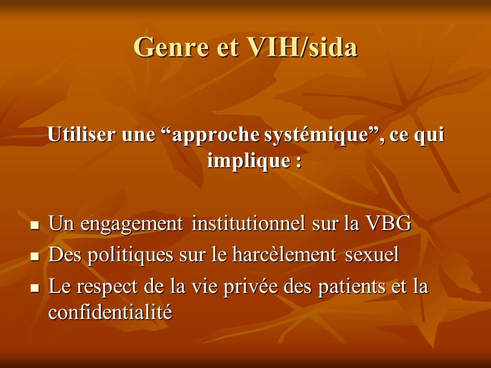 Genre et VIH/sida Utiliser une approche systémique, ce qui implique : Un engagement institutionnel sur la VBG Un engagement institutionnel sur la VBG