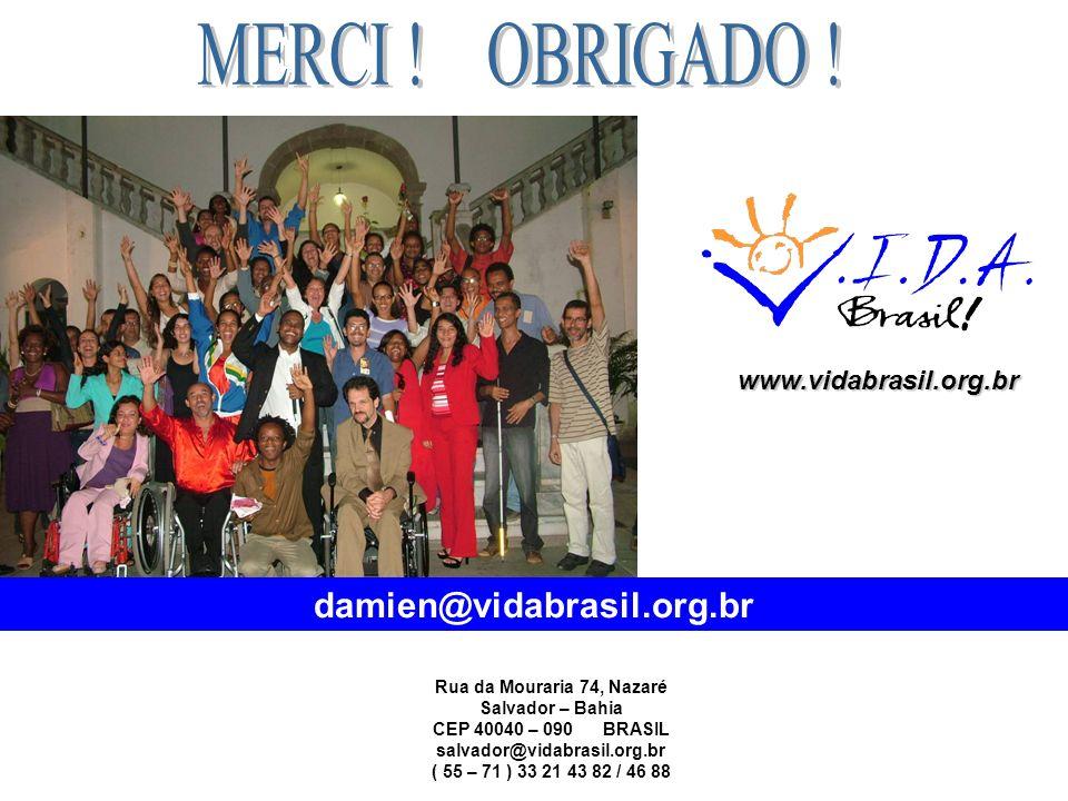Rua da Mouraria 74, Nazaré Salvador – Bahia CEP 40040 – 090 BRASIL salvador@vidabrasil.org.br ( 55 – 71 ) 33 21 43 82 / 46 88 damien@vidabrasil.org.br www.vidabrasil.org.br