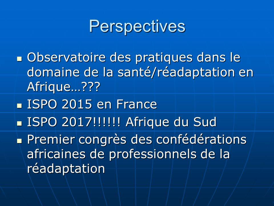 Perspectives Observatoire des pratiques dans le domaine de la santé/réadaptation en Afrique…??? Observatoire des pratiques dans le domaine de la santé